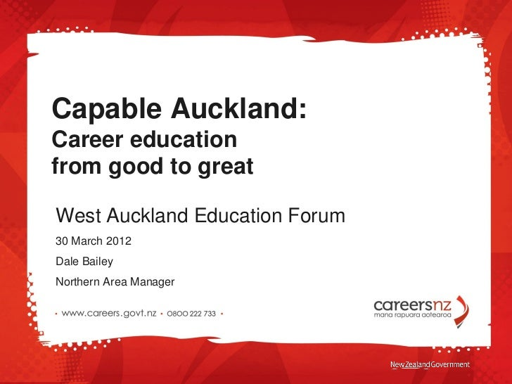 Capable Auckland:Career educationfrom good to greatWest Auckland Education Forum30 March 2012Dale BaileyNorthern Area Mana...