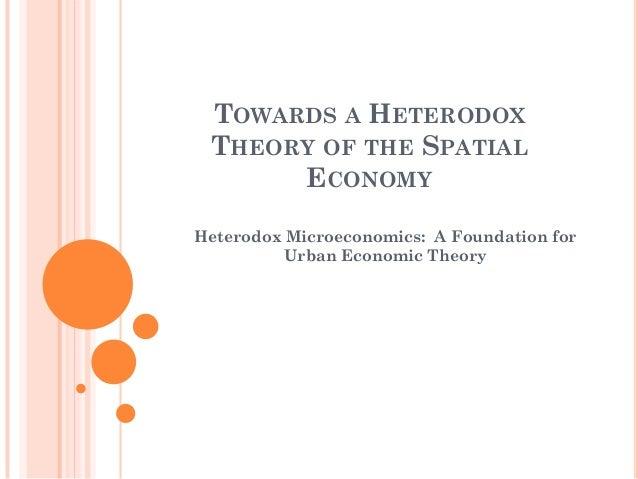 TOWARDS A HETERODOX THEORY OF THE SPATIAL ECONOMY  Heterodox Microeconomics: A Foundation for Urban Economic Theory