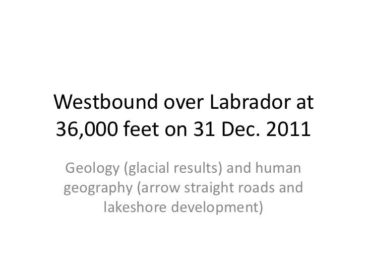 Westbound over Labrador at36,000 feet on 31 Dec. 2011 Geology (glacial results) and human geography (arrow straight roads ...