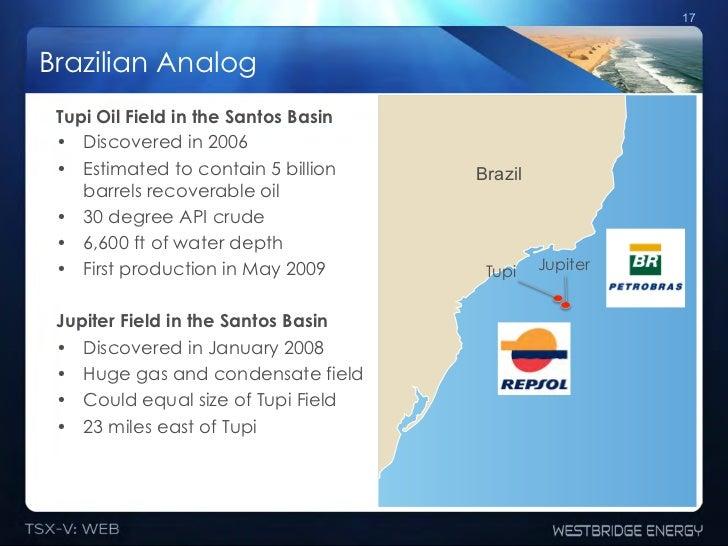 17Brazilian Analog Tupi Oil Field in the Santos Basin • Discovered in 2006 • Estimated to contain 5 billion    Brazil   ...