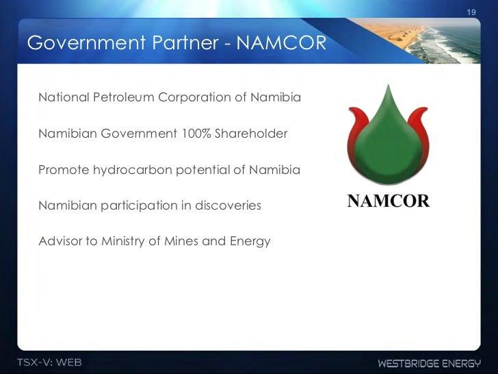 19Government Partner - NAMCOR National Petroleum Corporation of Namibia Namibian Government 100% Shareholder Promote hydro...