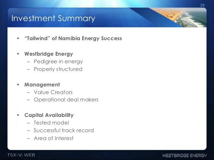 "23Investment Summary • ""Tailwind"" of Namibia Energy Success • Westbridge Energy     – Pedigree in energy     – Properl..."