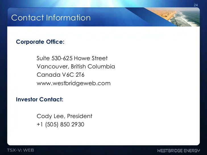 24Contact Information Corporate Office:        Suite 530-625 Howe Street        Vancouver, British Columbia        Canada ...