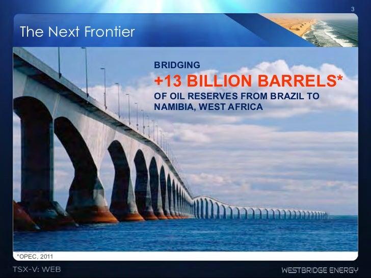 3The Next Frontier                    BRIDGING                    +13 BILLION BARRELS*                    OF OIL RESERVES ...