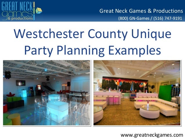 (800) GN-Games / (516) 747-9191 www.greatneckgames.com Great Neck Games & Productions Westchester County Unique Party Plan...