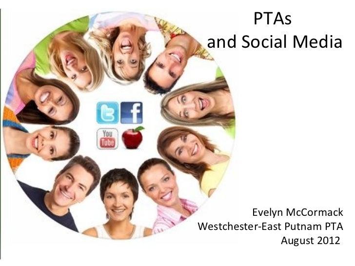 PTAs and Social Media          Evelyn McCormackWestchester-East Putnam PTA                August 2012