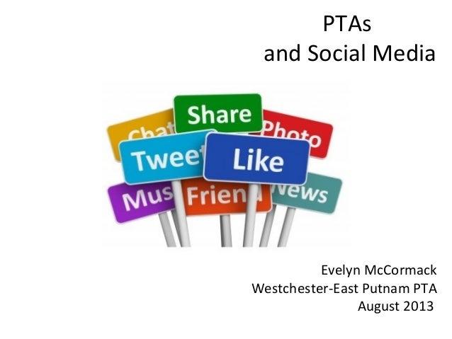 PTAs and Social Media Evelyn McCormack Westchester-East Putnam PTA August 2013