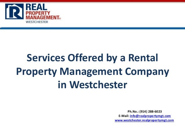 Ph.No.: (914) 288-6023 E-Mail: info@realpropertymgt.com www.westchester.realpropertymgt.com Services Offered by a Rental P...