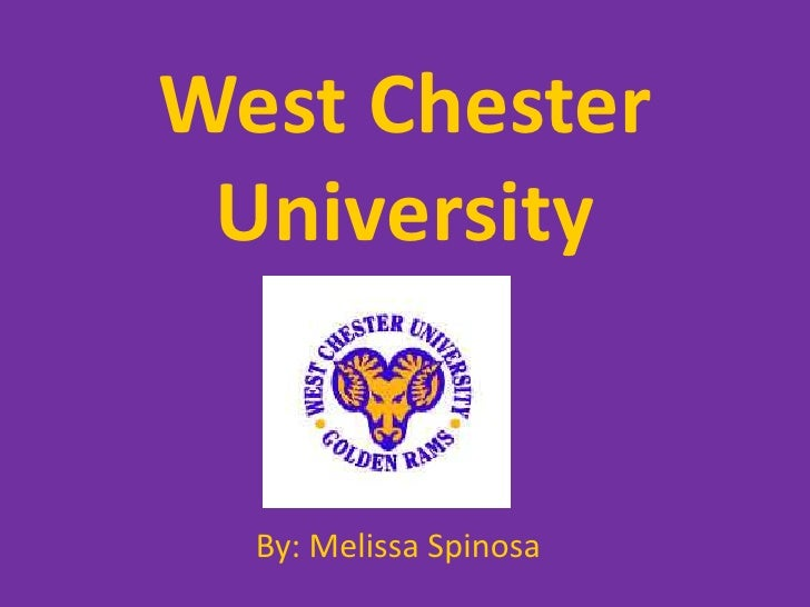 West Chester University<br />By: Melissa Spinosa<br />