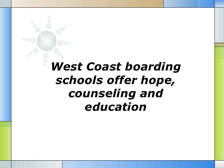 West Coast boardingschools offer hope,  counseling and     education