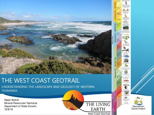 THE WEST COAST GEOTRAIL UNDERSTANDING THE LANDSCAPE AND GEOLOGY OF WESTERN TASMANIA Ralph Bottrill Mineral Resources Tasma...