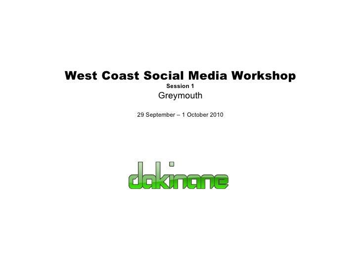 West Coast Social Media Workshop Session 1 Greymouth 29 September – 1 October 2010