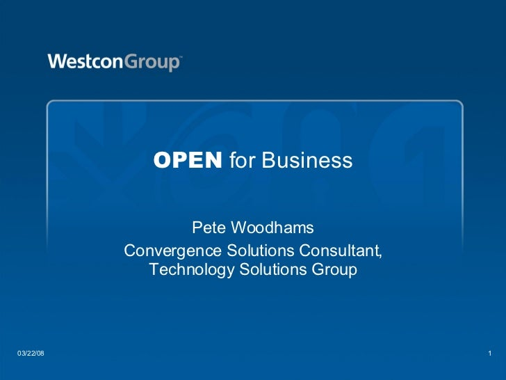 OPEN  for Business Pete Woodhams Convergence Solutions Consultant, Technology Solutions Group