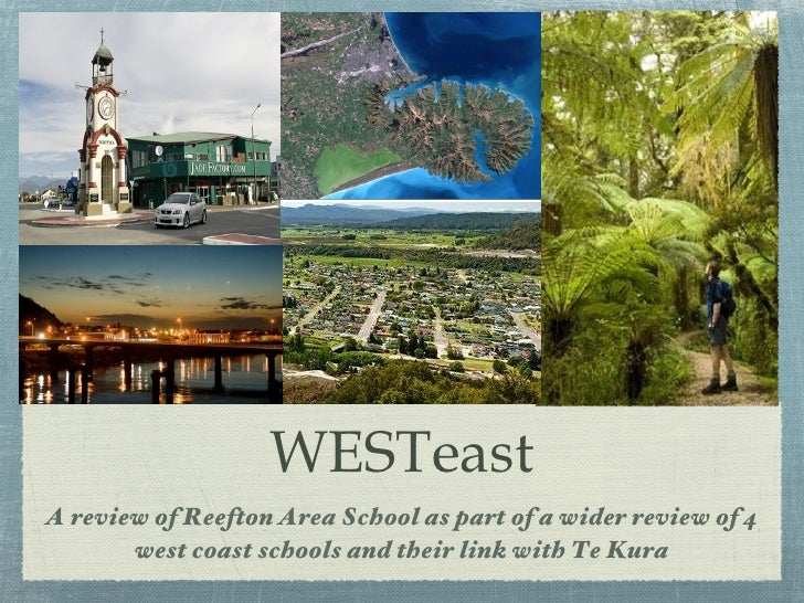 WESTeastA review of Reefton Area School as part of a wider review of 4       west coast schools and their link with Te Kura