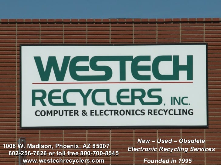 1008 W. Madison, Phoenix, AZ 85007  602-256-7626 or toll free 800-700-8545 www.westechrecyclers.com New – Used – Obsolete ...