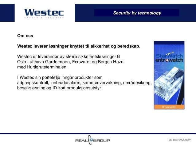 Oppdatert PCO 21.03.2014 Om oss Westec leverer løsninger knyttet til sikkerhet og beredskap. Westec er leverandør av størr...