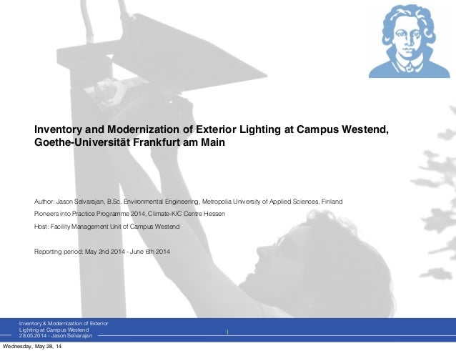 Inventory & Modernization of Exterior Lighting at Campus Westend 28.05.2014 - Jason Selvarajan Inventory and Modernization...