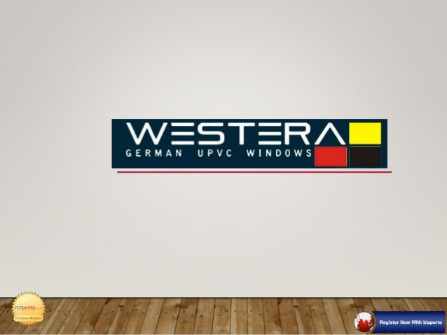 ABOUT US  Westera upvc window technologies with its inception in the year 2009 has been catering the upvc window industry...