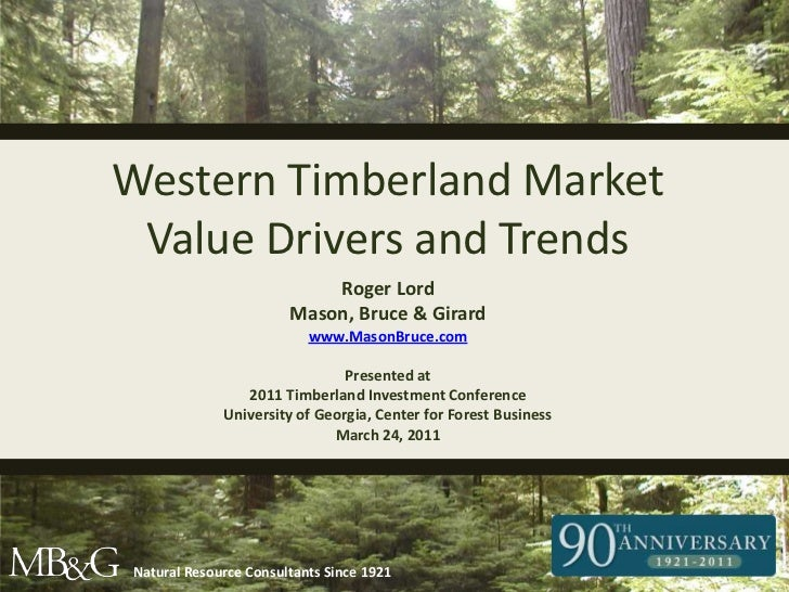 Western Timberland Market Value Drivers and Trends<br />Roger Lord<br />Mason, Bruce & Girard<br />www.MasonBruce.com<br /...