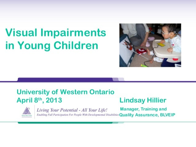 University of Western Ontario April 8th , 2013 Lindsay Hillier Manager, Training and Quality Assurance, BLVEIP Visual Impa...
