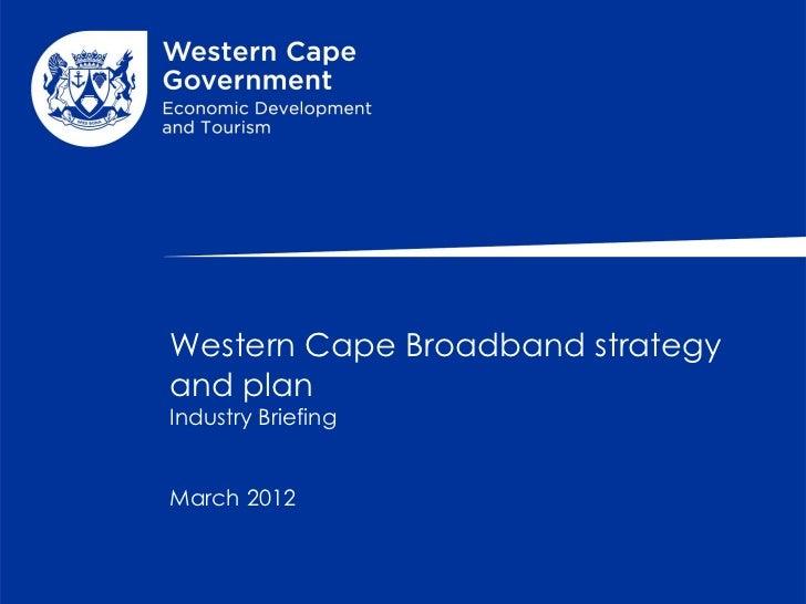 Western Cape Broadband strategyand planIndustry BriefingMarch 2012