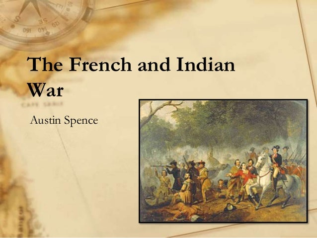 The French and Indian War Austin Spence