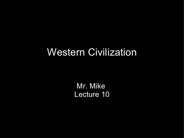 Western Civilization Mr. Mike  Lecture 10