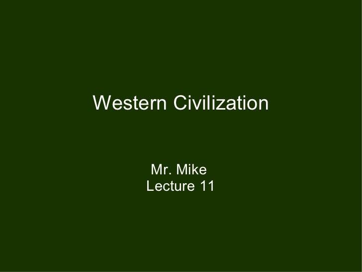 Western Civilization Mr. Mike  Lecture 11