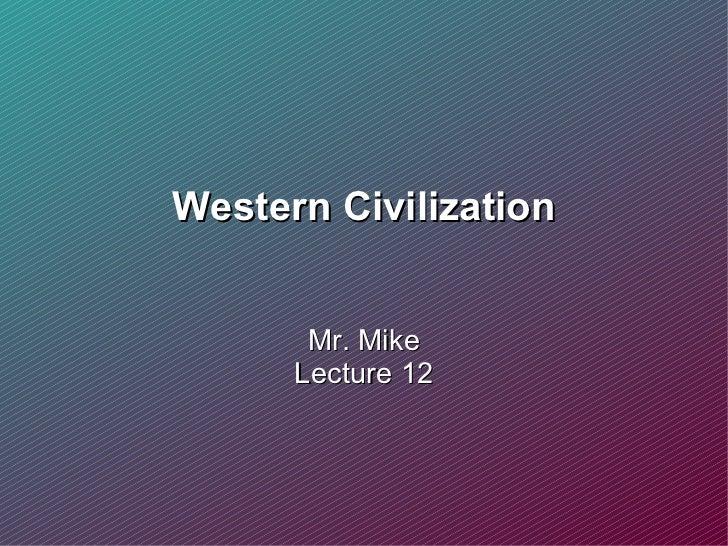Western Civilization Mr. Mike Lecture 12