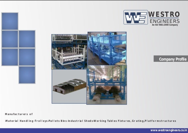 Company Profile Manufacturers of -Material Handling -Trolleys-Pallets Bins -Industrial Sheds-Working Tables Fixtures, Grat...