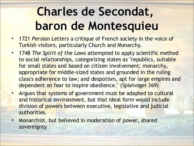 Charles de Secondat, baron de Montesquieu • 1721 Persian Letters a critique of French society in the voice of Turkish visi...