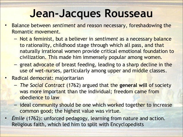 Jean-Jacques Rousseau • Balance between sentiment and reason necessary, foreshadowing the Romantic movement. – Not a femin...