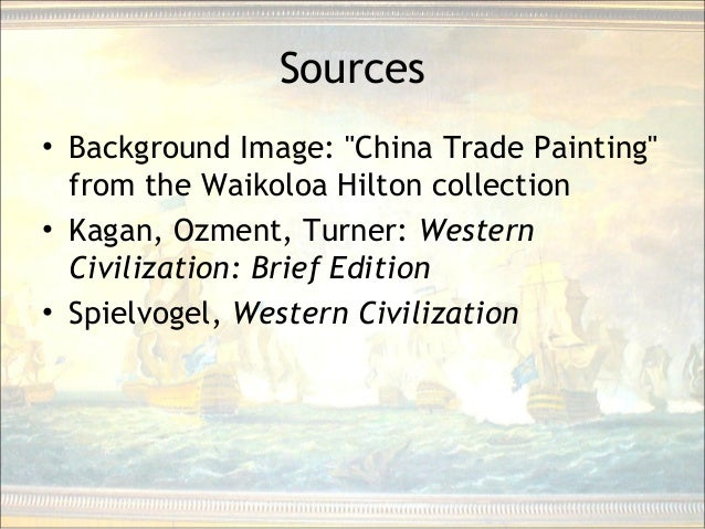 """Sources • Background Image: """"China Trade Painting"""" from the Waikoloa Hilton collection • Kagan, Ozment, Turner: Western Ci..."""