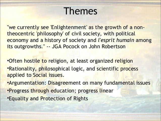 """Themes """"we currently see 'Enlightenment' as the growth of a non- theocentric 'philosophy' of civil society, with political..."""