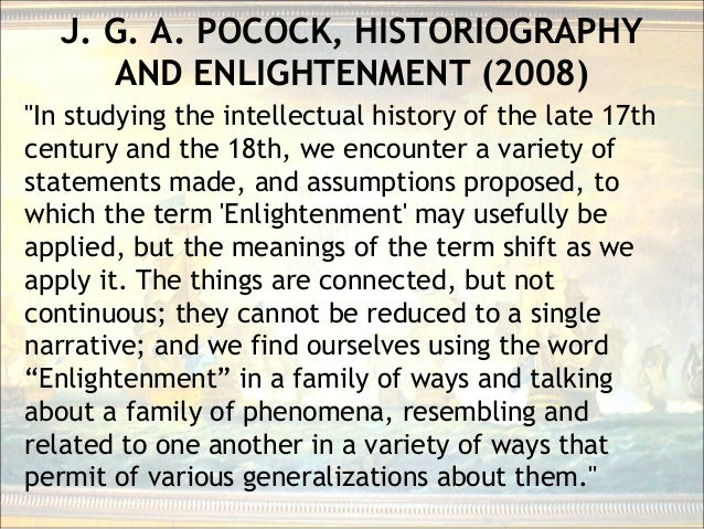 """J. G. A. POCOCK, HISTORIOGRAPHY AND ENLIGHTENMENT (2008) """"In studying the intellectual history of the late 17th century an..."""