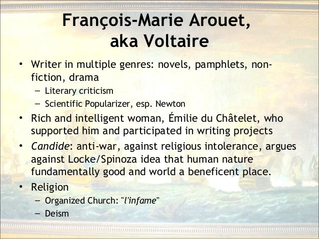 François-Marie Arouet, aka Voltaire • Writer in multiple genres: novels, pamphlets, non- fiction, drama – Literary critici...