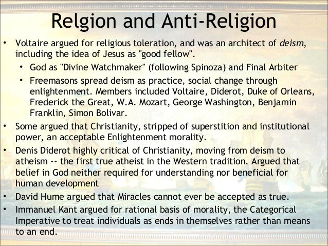 Relgion and Anti-Religion • Voltaire argued for religious toleration, and was an architect of deism, including the idea of...