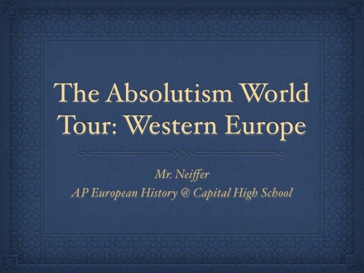 The Absolutism World Tour: Western Europe                Mr. Neiffer  AP European History @ Capital High School