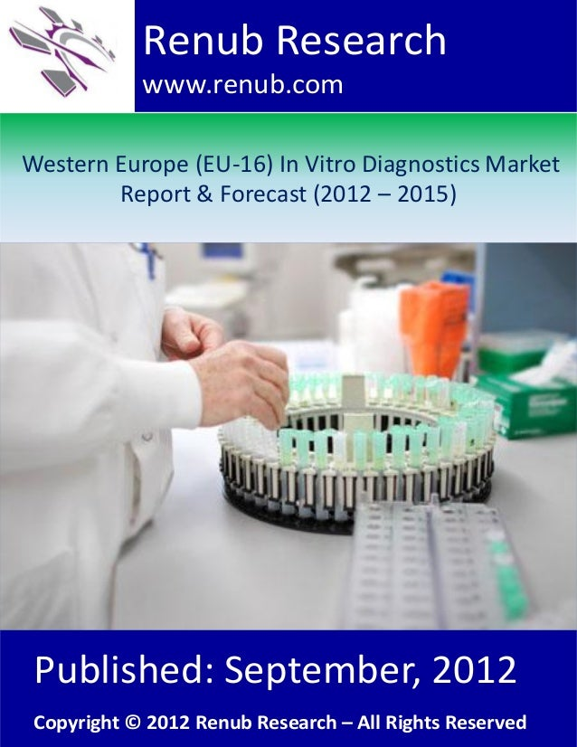Renub Research www.renub.com Western Europe (EU-16) In Vitro Diagnostics Market Report & Forecast (2012 – 2015)  Published...