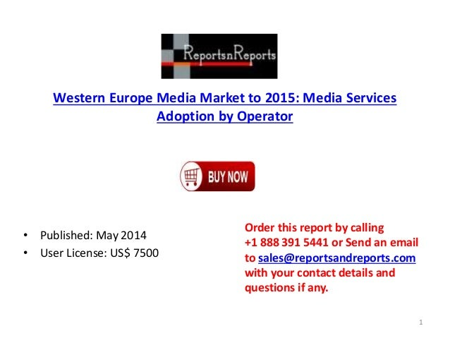 Western Europe Media Market to 2015: Media Services Adoption by Operator • Published: May 2014 • User License: US$ 7500 Or...