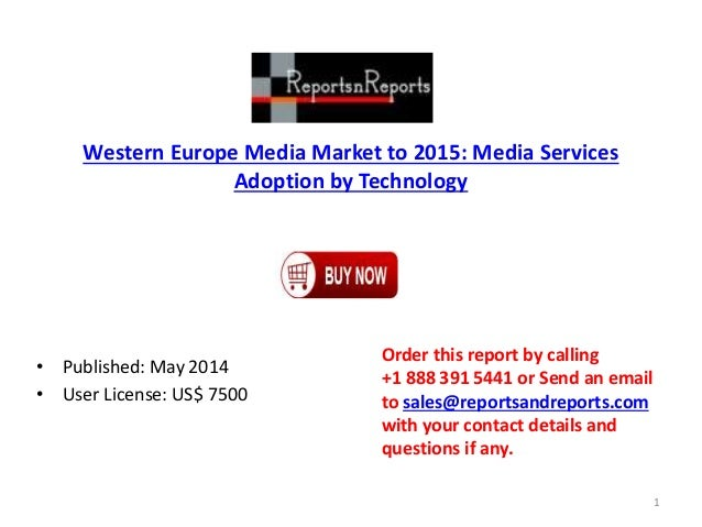 Western Europe Media Market to 2015: Media Services Adoption by Technology • Published: May 2014 • User License: US$ 7500 ...