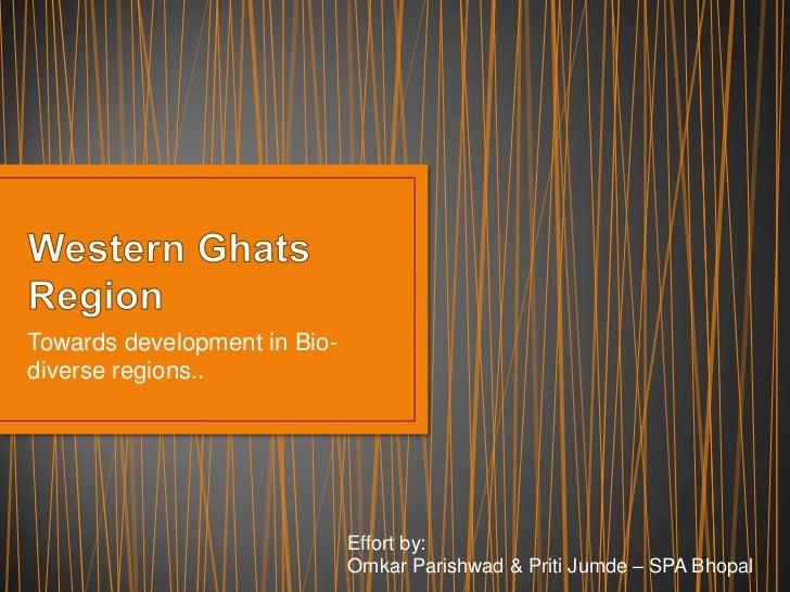 Towards development in Bio-diverse regions..                              Effort by:                              Omkar Pa...