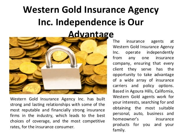Western Gold Insurance Agency Inc. Independence is Our AdvantageThe insurance agents at Western Gold Insurance Agency Inc....