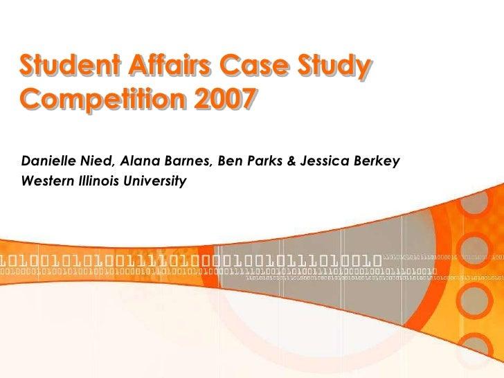 Student Affairs Case Study Competition 2007  Danielle Nied, Alana Barnes, Ben Parks & Jessica Berkey Western Illinois Univ...