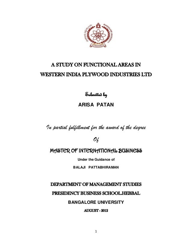 1 A STUDY ON FUNCTIONAL AREAS IN WESTERN INDIA PLYWOOD INDUSTRIES LTD Submitted by ARISA PATAN In partial fulfillment for ...