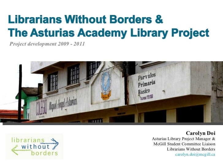Carolyn Doi Asturias Library Project Manager & McGill Student Committee Liaison Librarians Without Borders [email_address]...