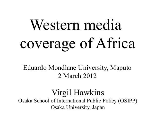 Western media coverage of Africa Virgil Hawkins Osaka School of International Public Policy (OSIPP) Osaka University, Japa...