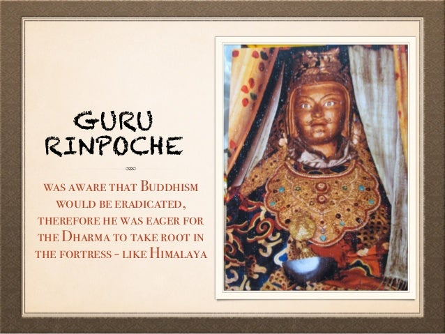 GURU RINPOCHE was aware that Buddhism would be eradicated, therefore he was eager for the Dharma to take root in the fortr...