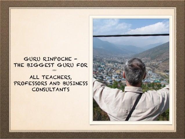 GURU RINPOCHE - THE BIGGEST GURU FOR ALL TEACHERS, PROFESSORS AND BUSINESS CONSULTANTS