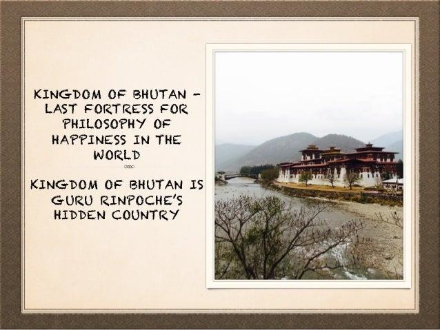 KINGDOM OF BHUTAN - LAST FORTRESS FOR PHILOSOPHY OF HAPPINESS IN THE WORLD KINGDOM OF BHUTAN IS GURU RINPOCHE'S HIDDEN COU...